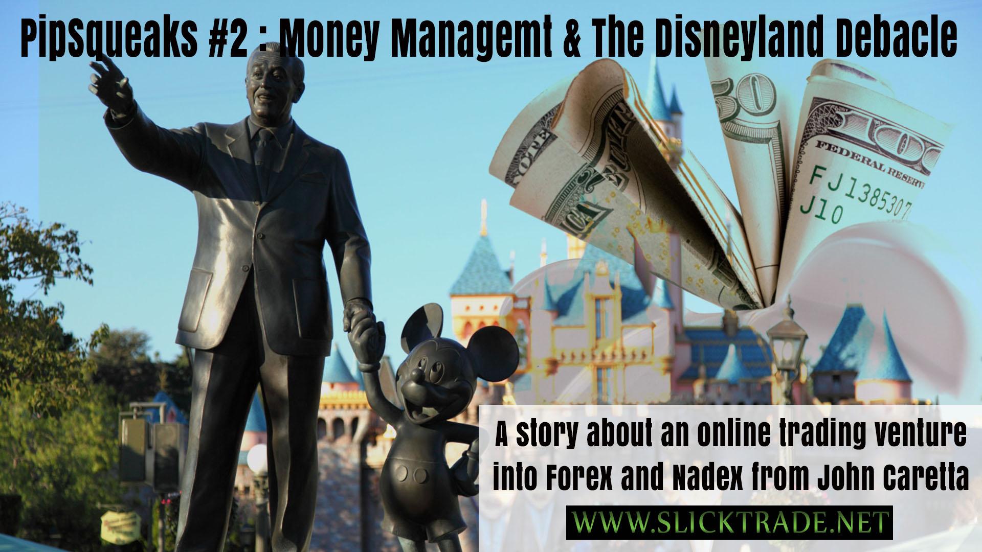 Pipsqueaks Slick Trade Money Management and Disneyland Debacle
